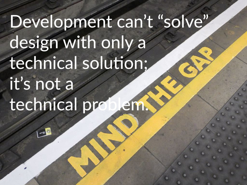 "Development can't ""solve"" design with only a te..."