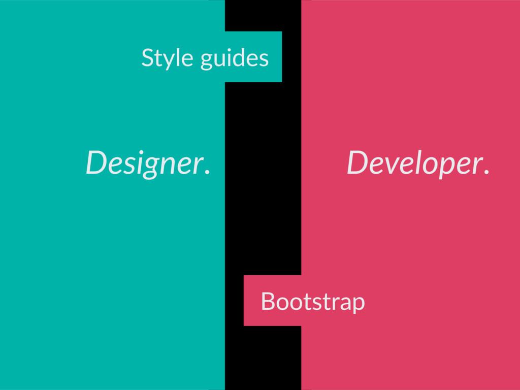 Designer. Developer. Style guides Bootstrap