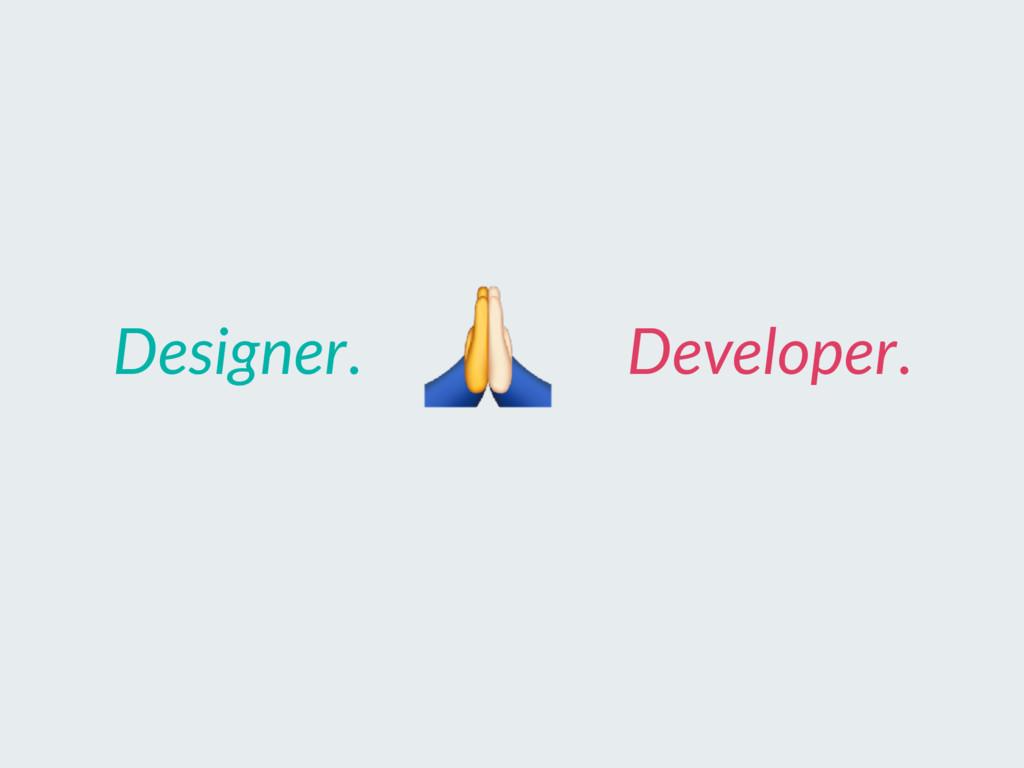 Designer. Developer.