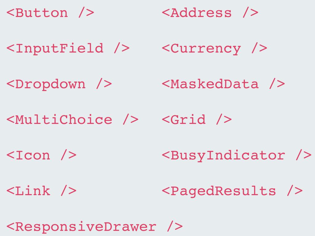 <Button /> <InputField /> <Dropdown /> <MultiCh...