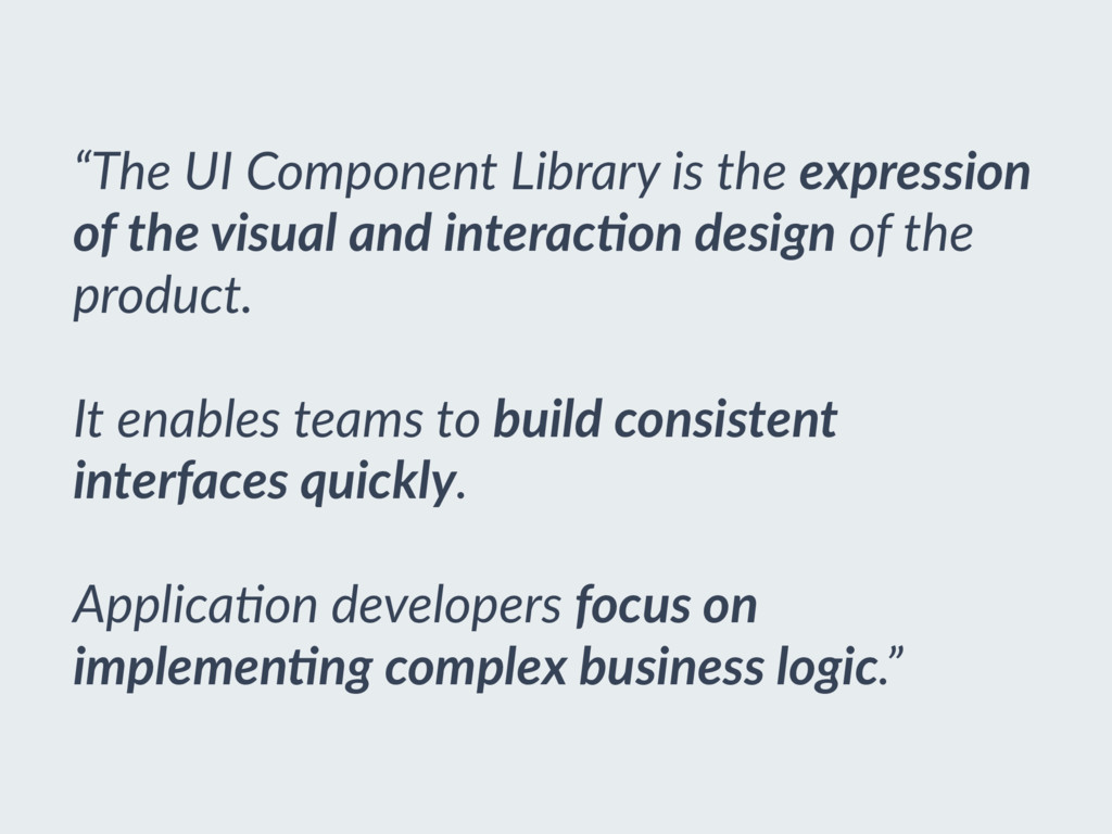 """The UI Component Library is the expression of ..."