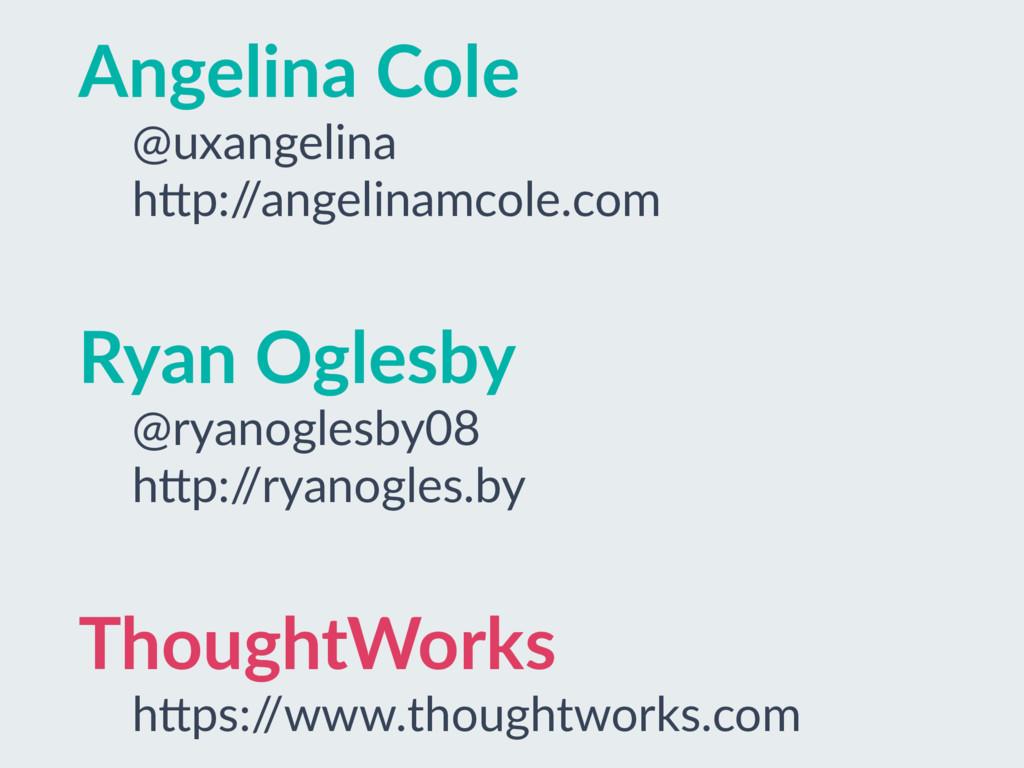 Angelina Cole @uxangelina h]p:/ /angelinamcole....