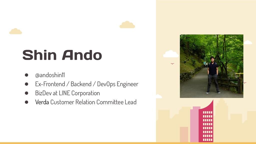 Shin Ando ● @andoshin11 ● Ex-Frontend / Backend...