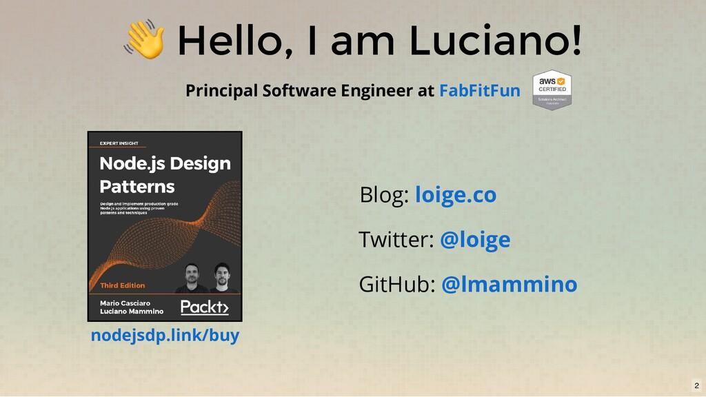 Hello, I am Luciano! Principal Software Engine...