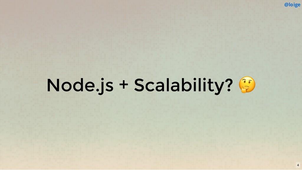 Node.js + Scalability?  @loige 4