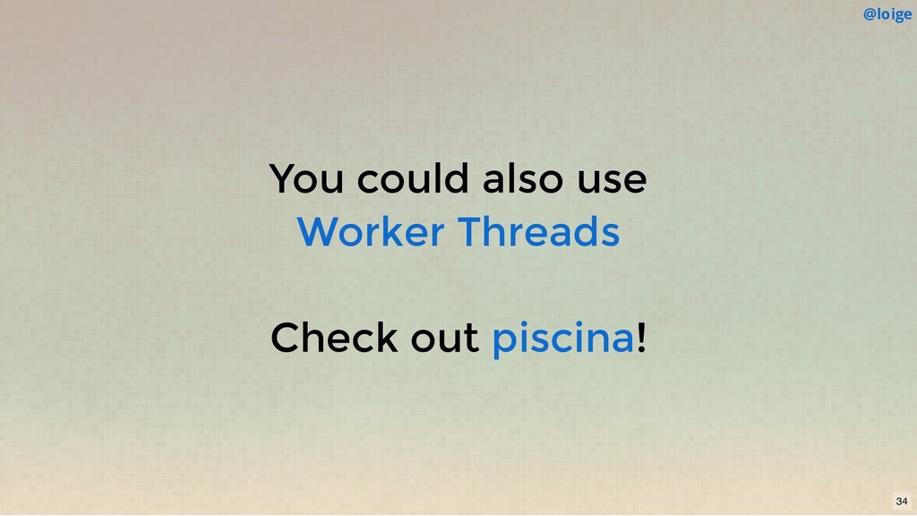 You could also use Check out ! Worker Threads p...