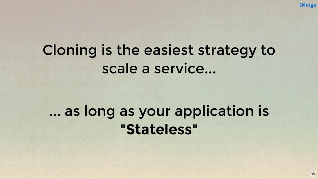 Cloning is the easiest strategy to scale a serv...
