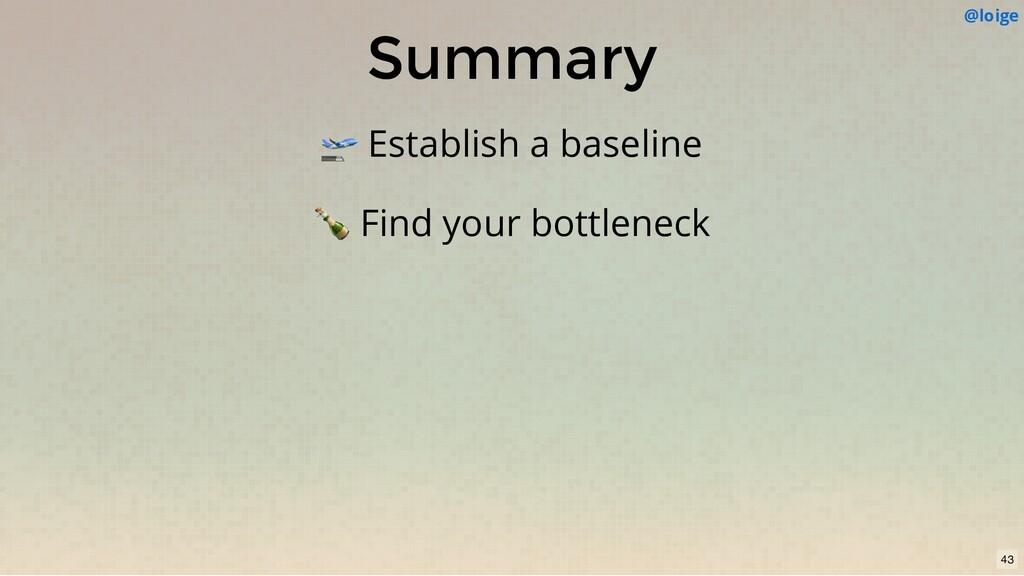 Summary  Establish a baseline  Find your bottle...