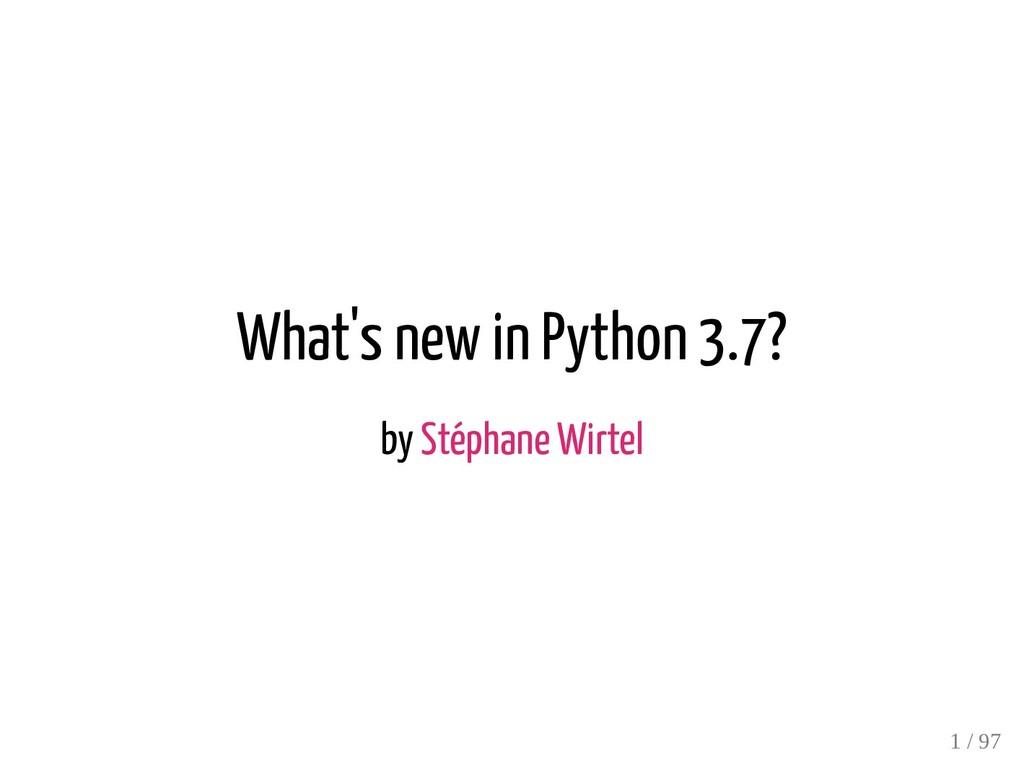 What's new in Python 3.7? by Stéphane Wirtel 1 ...