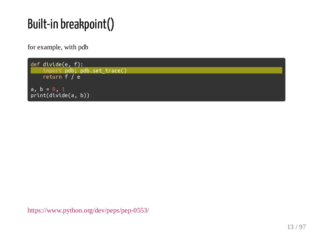 Built-in breakpoint() for example, with pdb def...
