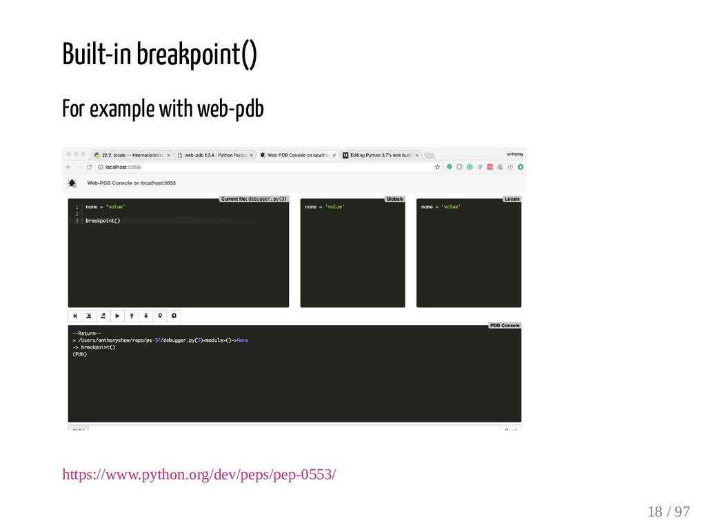 Built-in breakpoint() For example with web-pdb ...