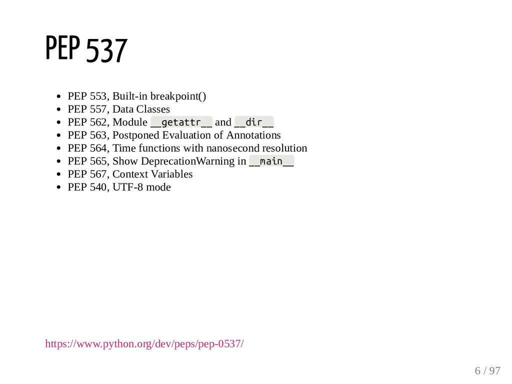 PEP 537 PEP 553, Built-in breakpoint() PEP 557,...