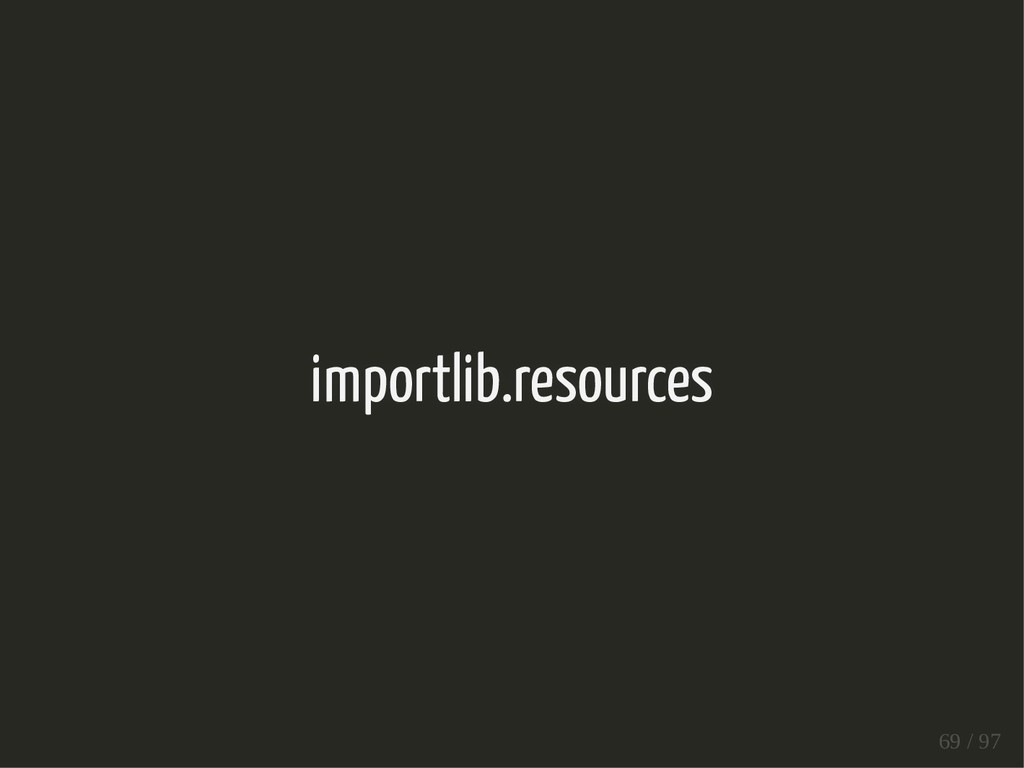 importlib.resources 69 / 97
