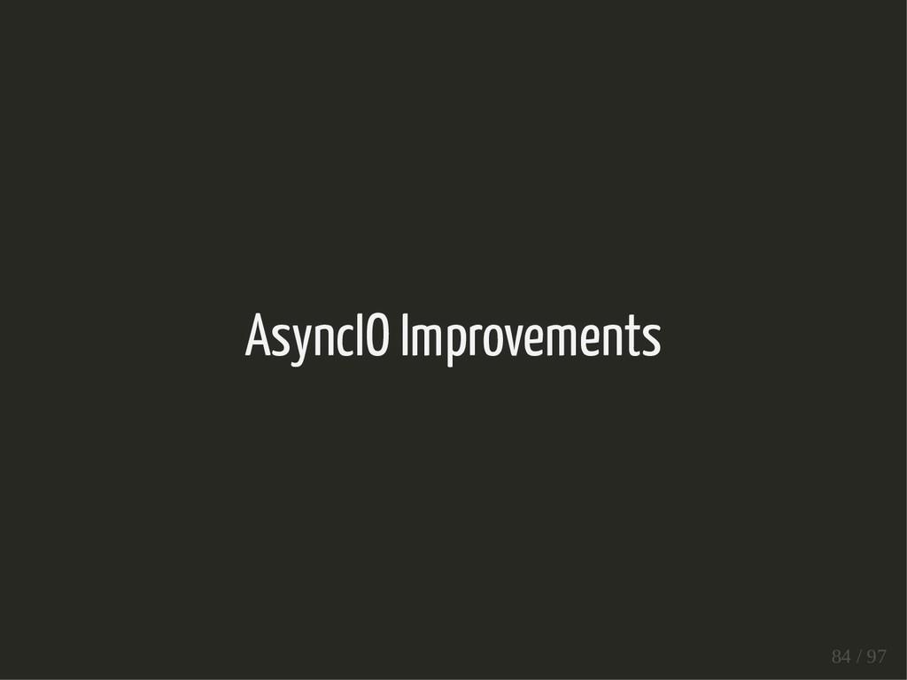 AsyncIO Improvements 84 / 97