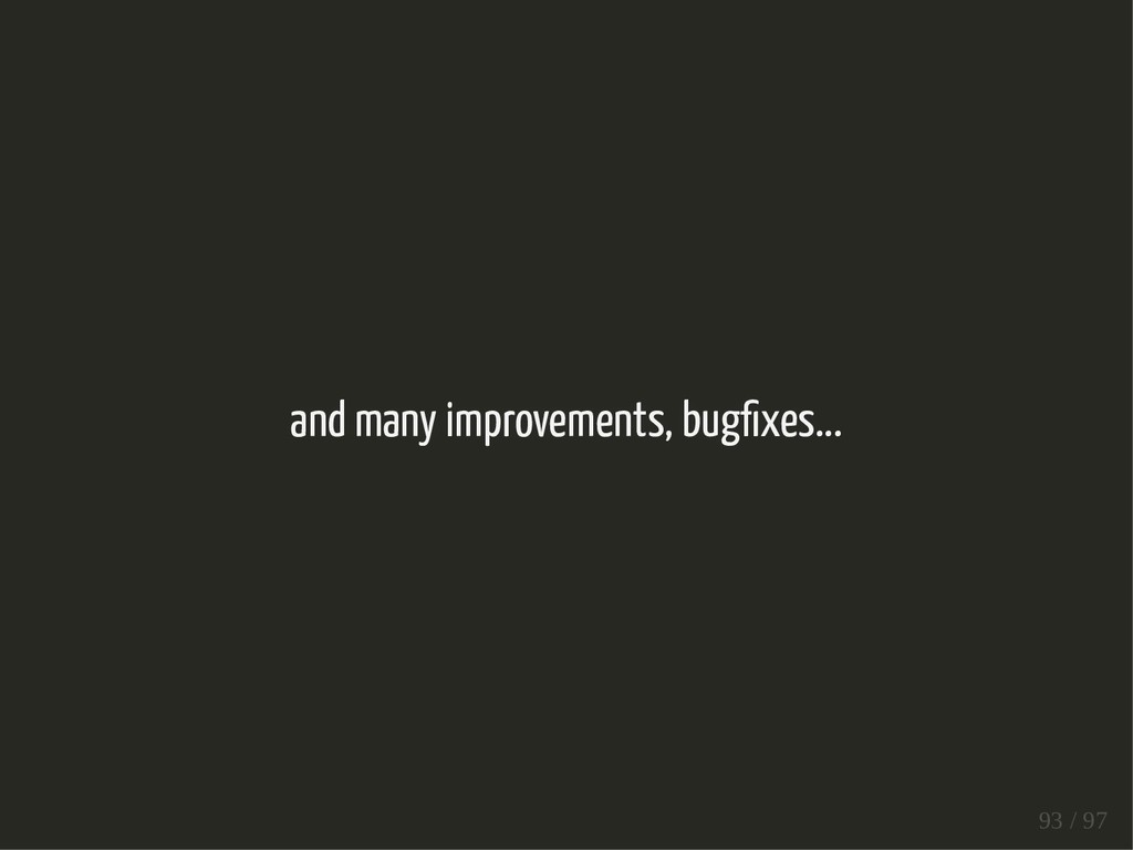 and many improvements, bug xes... 93 / 97