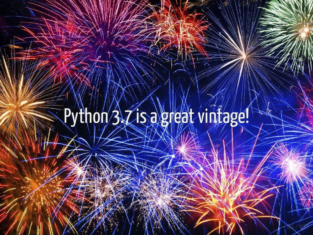 Python 3.7 is a great vintage! 95 / 97