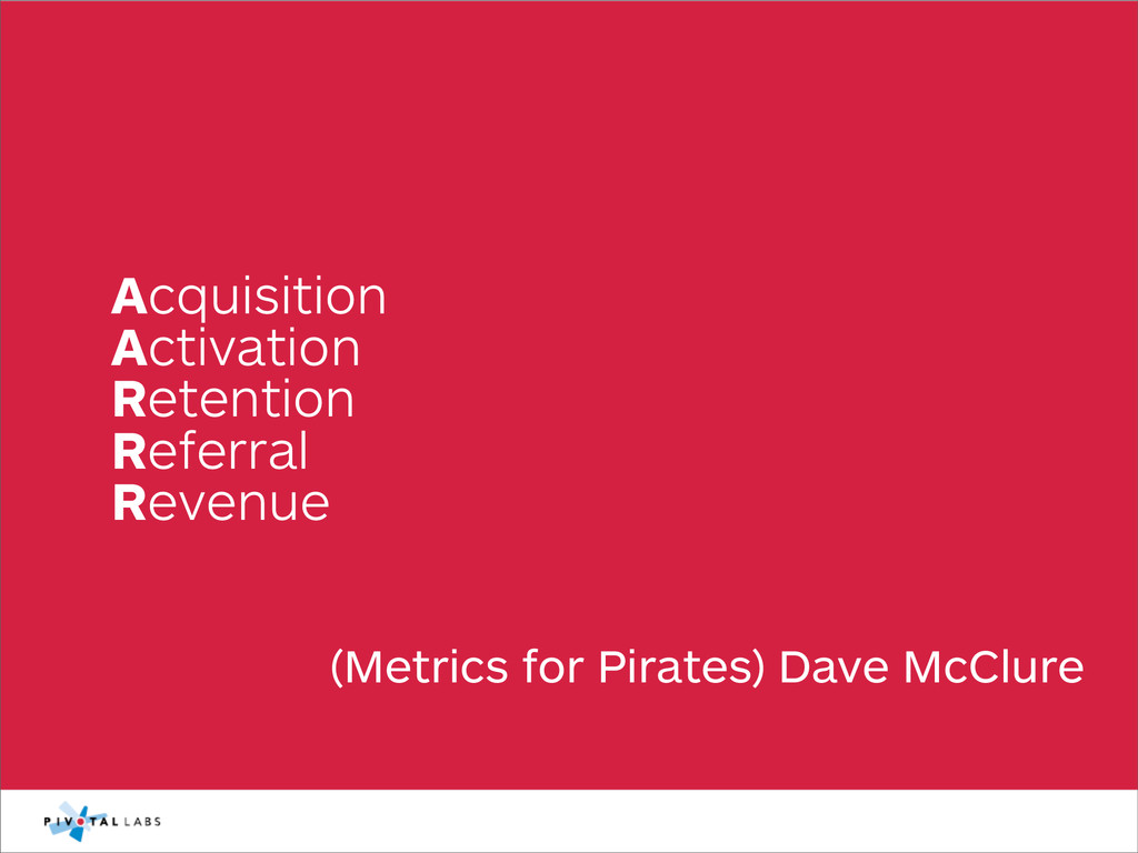 (Metrics for Pirates) Dave McClure Acquisition ...