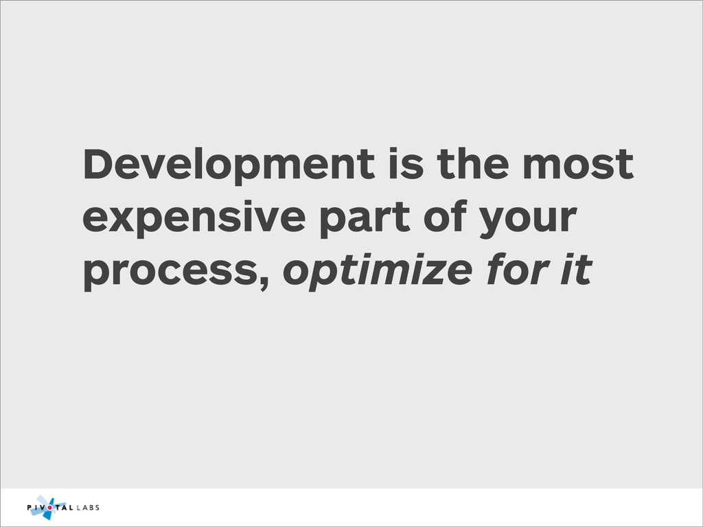 Development is the most expensive part of your ...
