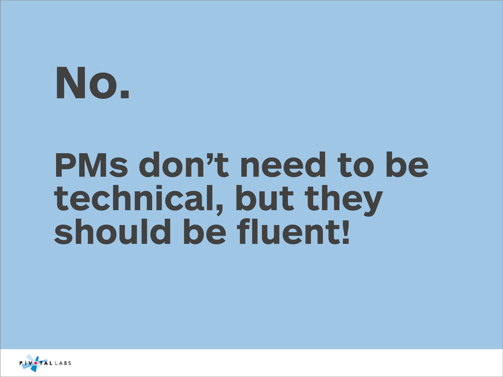 No. PMs don't need to be technical, but they sh...