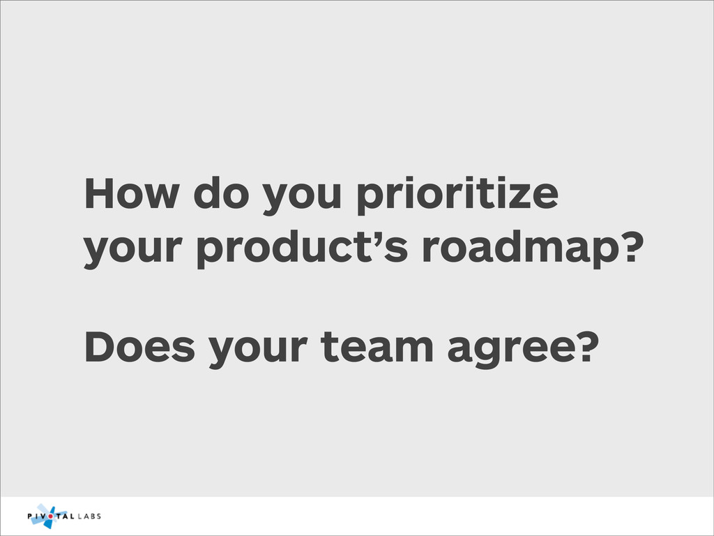 How do you prioritize your product's roadmap? D...
