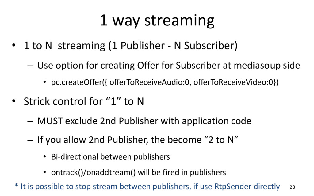 1 way streaming • 1 to N streaming (1 Publisher...