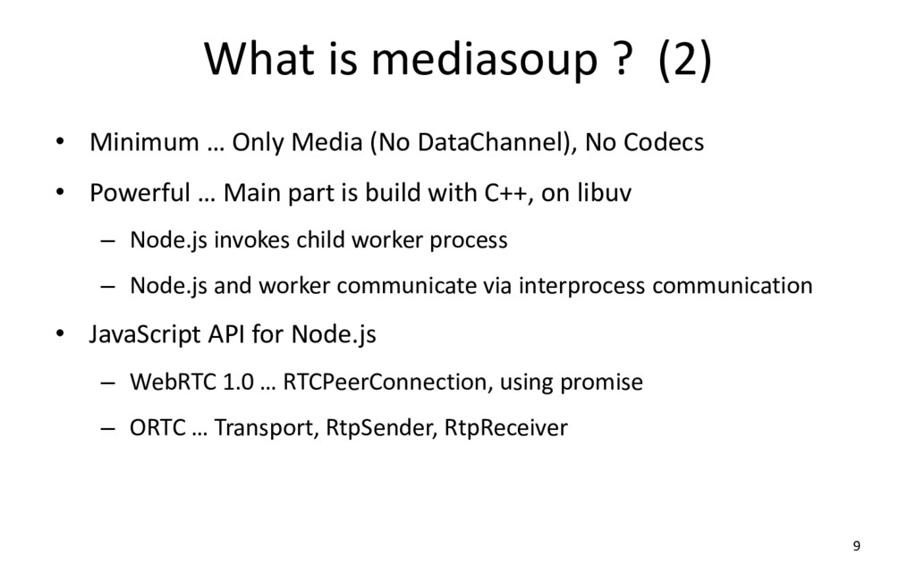 What is mediasoup ? (2) • Minimum … Only Media ...