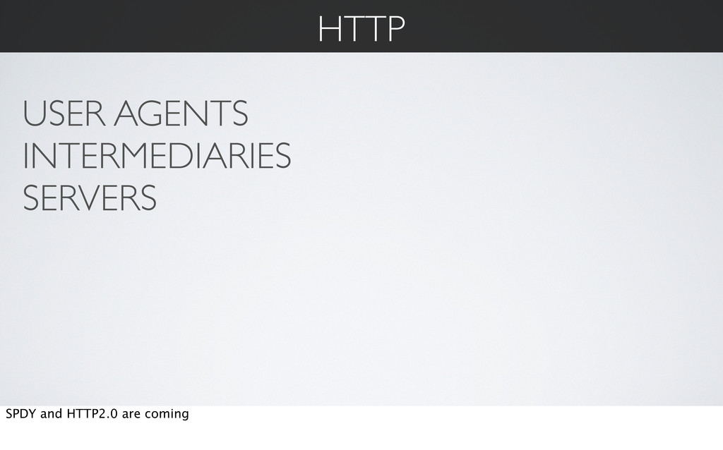 HTTP USER AGENTS INTERMEDIARIES SERVERS SPDY an...
