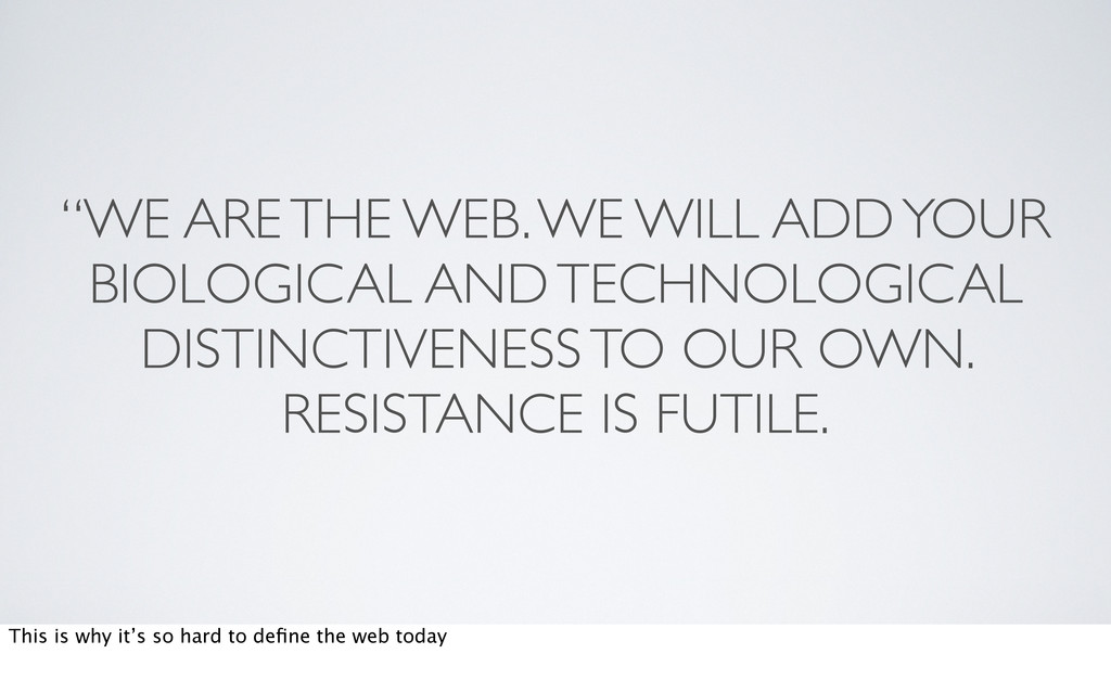 """""""WE ARE THE WEB. WE WILL ADD YOUR BIOLOGICAL AN..."""