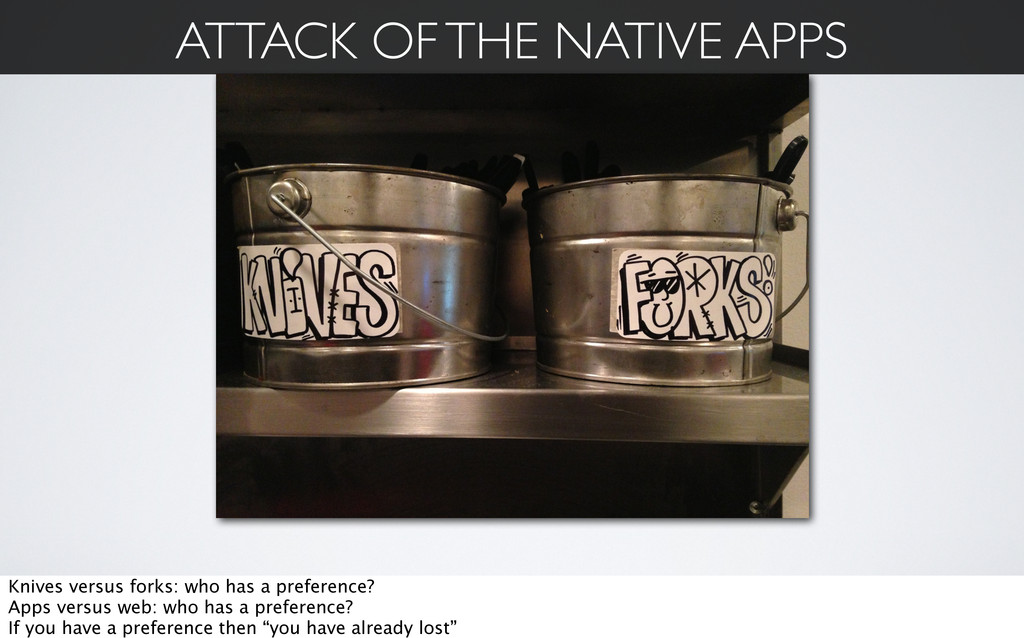ATTACK OF THE NATIVE APPS Knives versus forks: ...