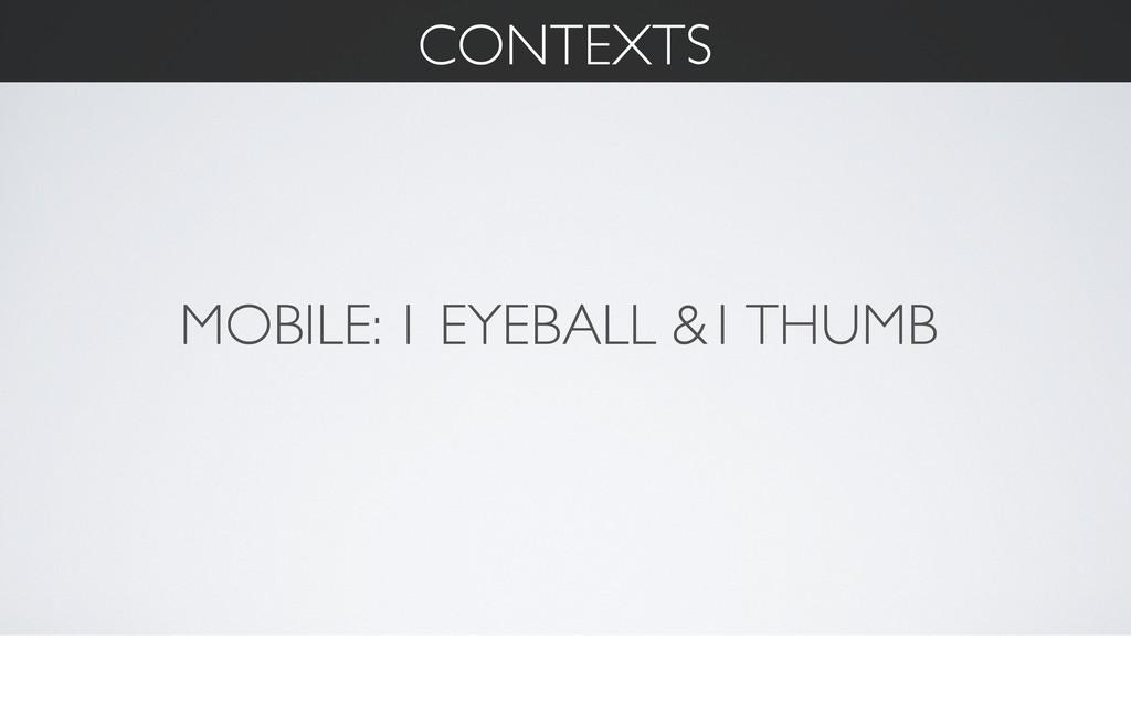 MOBILE: 1 EYEBALL &1 THUMB CONTEXTS