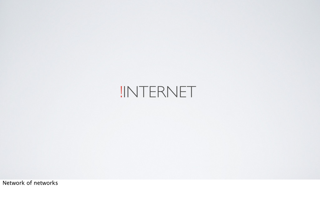 !INTERNET Network of networks