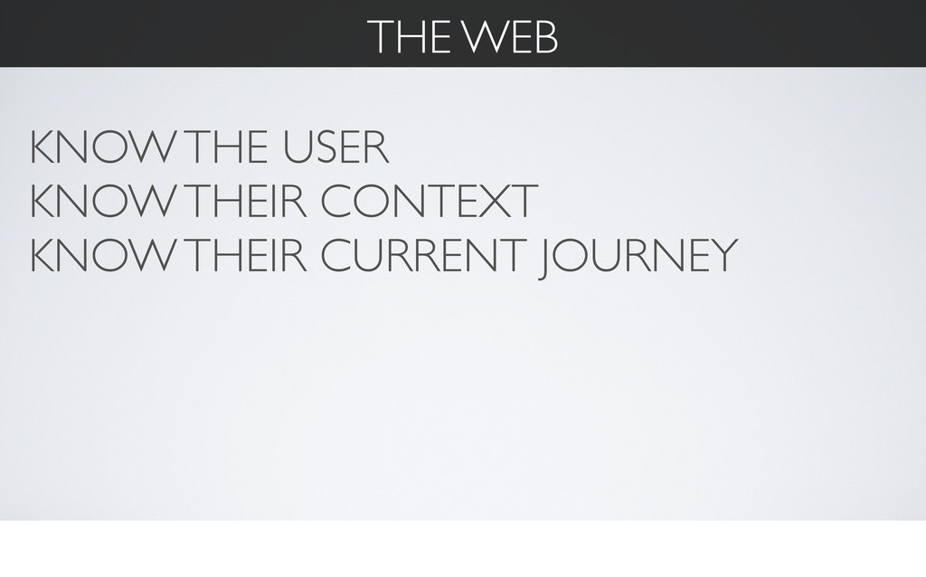 THE WEB KNOW THE USER KNOW THEIR CONTEXT KNOW T...