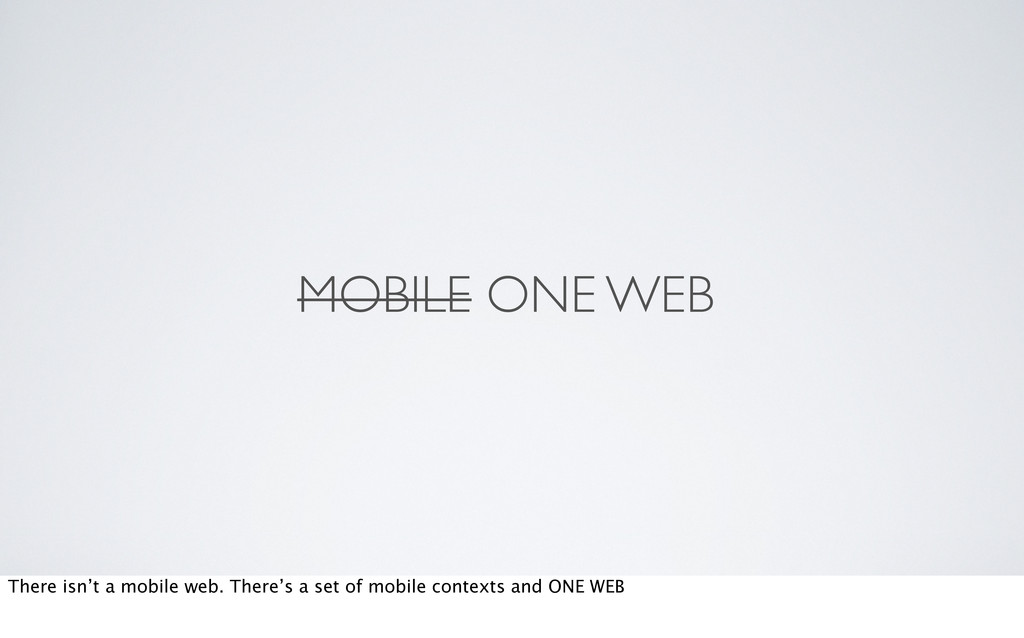 MOBILE ONE WEB There isn't a mobile web. There'...