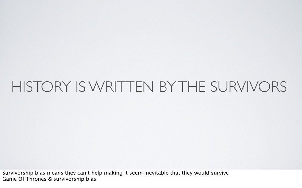 HISTORY IS WRITTEN BY THE SURVIVORS Survivorshi...