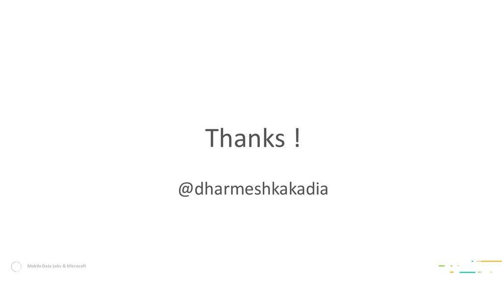 Mobile Data Labs & Microsoft Thanks ! @dharmesh...