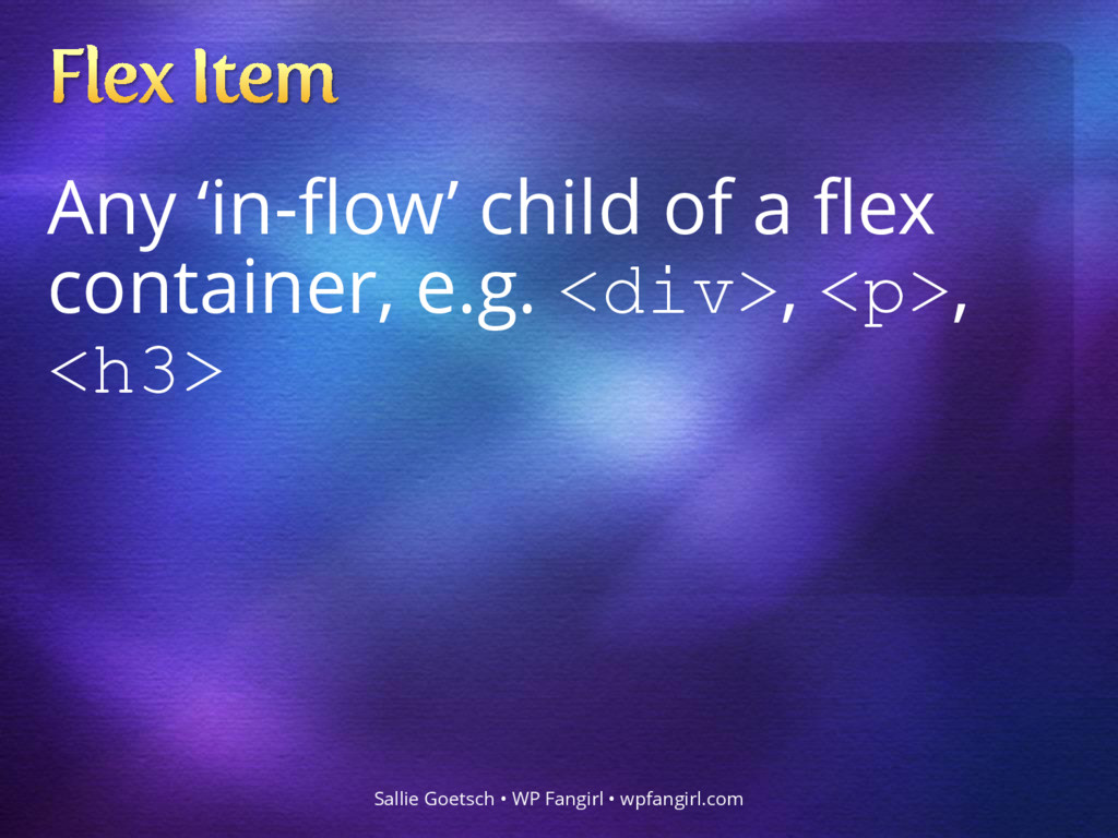 Any 'in-flow' child of a flex container, e.g. <...