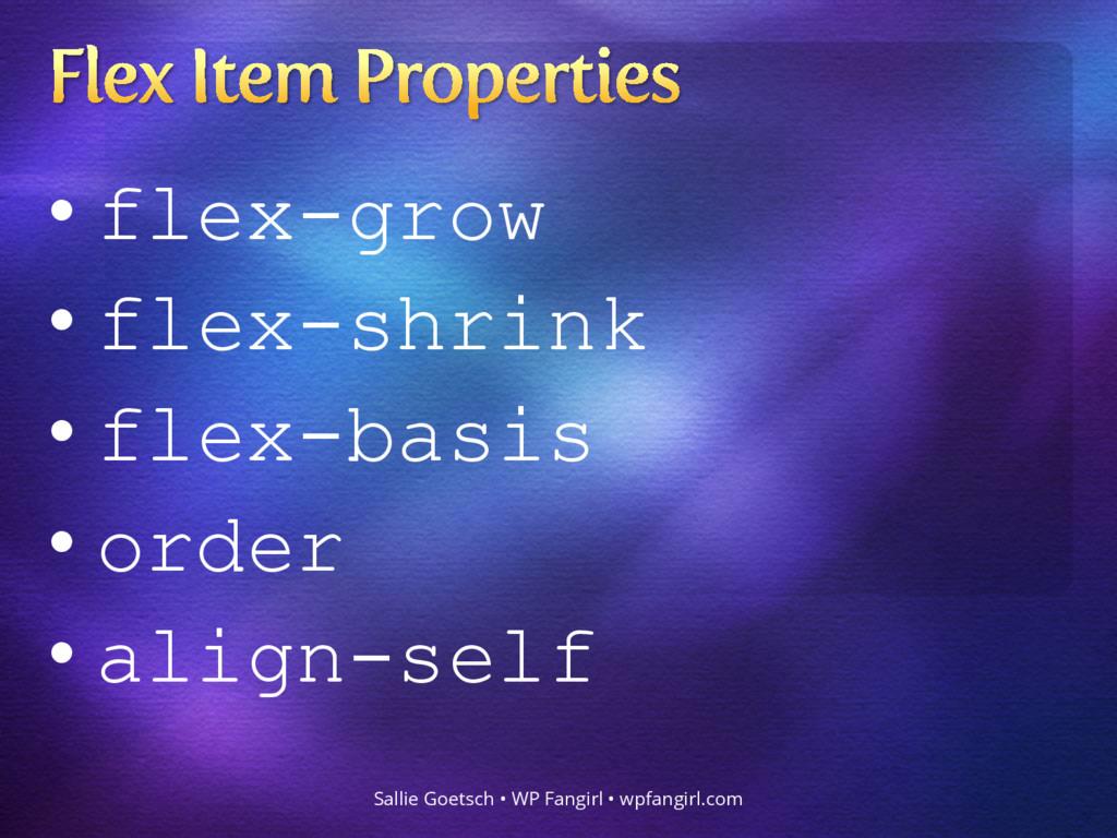 • flex-grow • flex-shrink • flex-basis • order ...