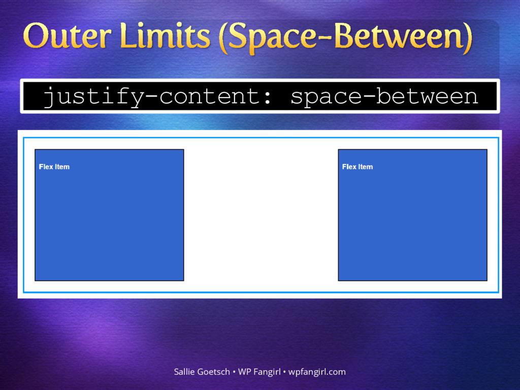 justify-content: space-between Sallie Goetsch •...