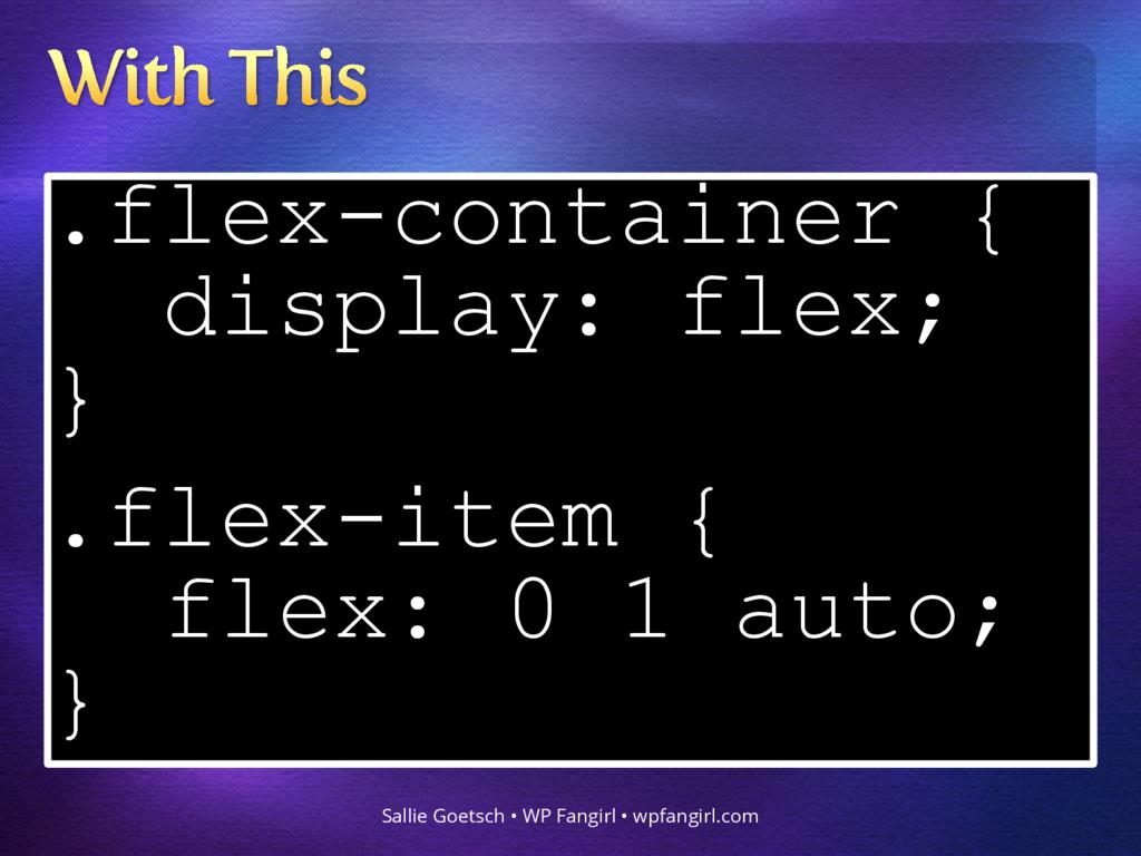 .flex-container { display: flex; } .flex-item {...