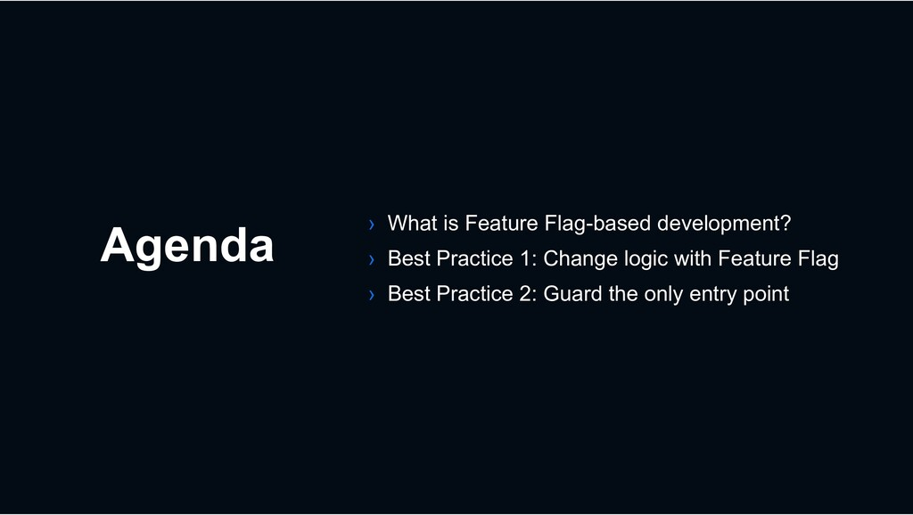 Agenda › What is Feature Flag-based development...