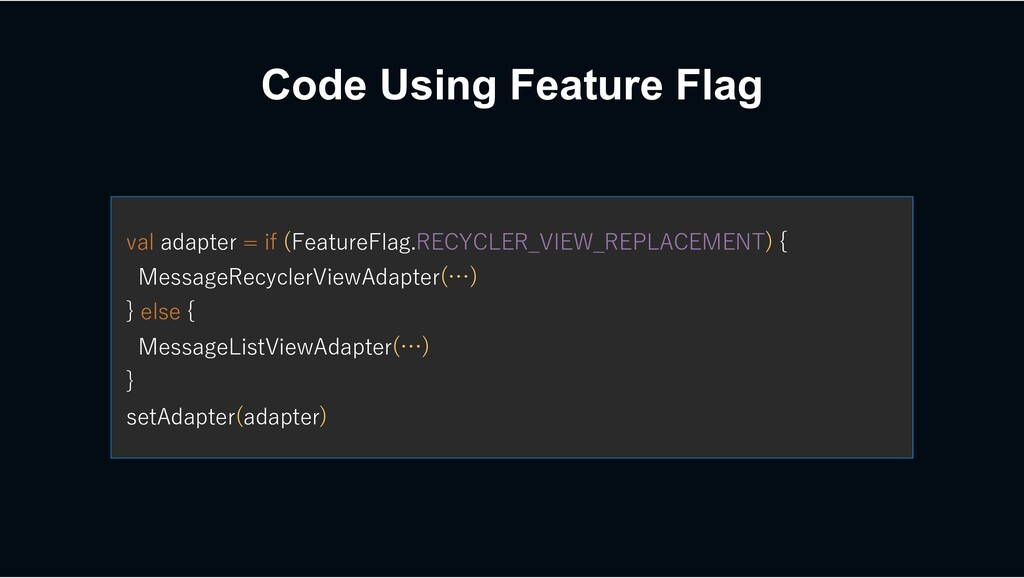 Code Using Feature Flag val adapter = if (Featu...
