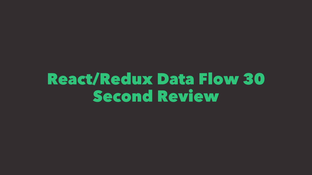 React/Redux Data Flow 30 Second Review