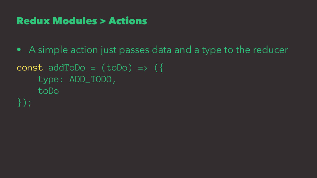 Redux Modules > Actions • A simple action just ...