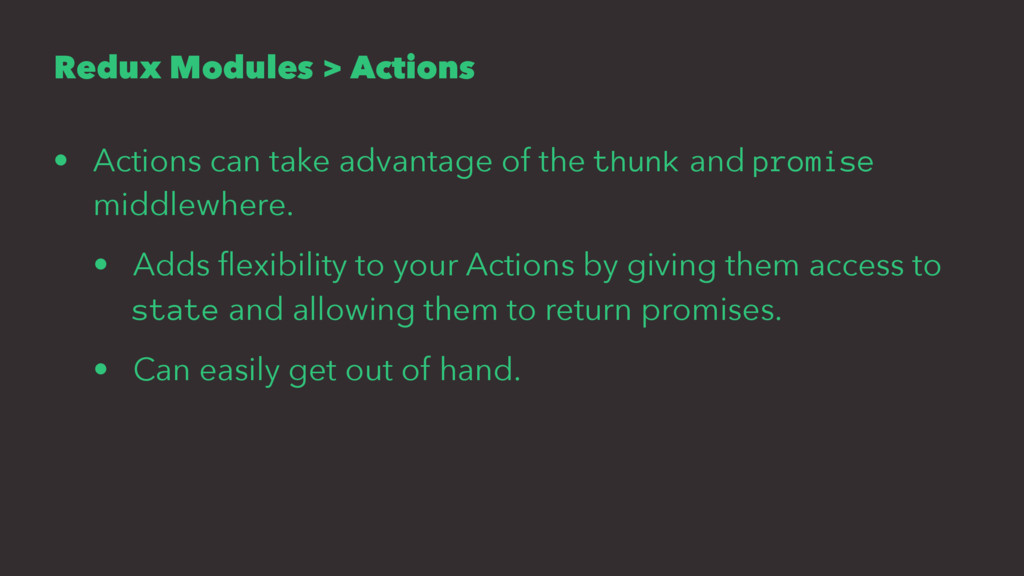 Redux Modules > Actions • Actions can take adva...
