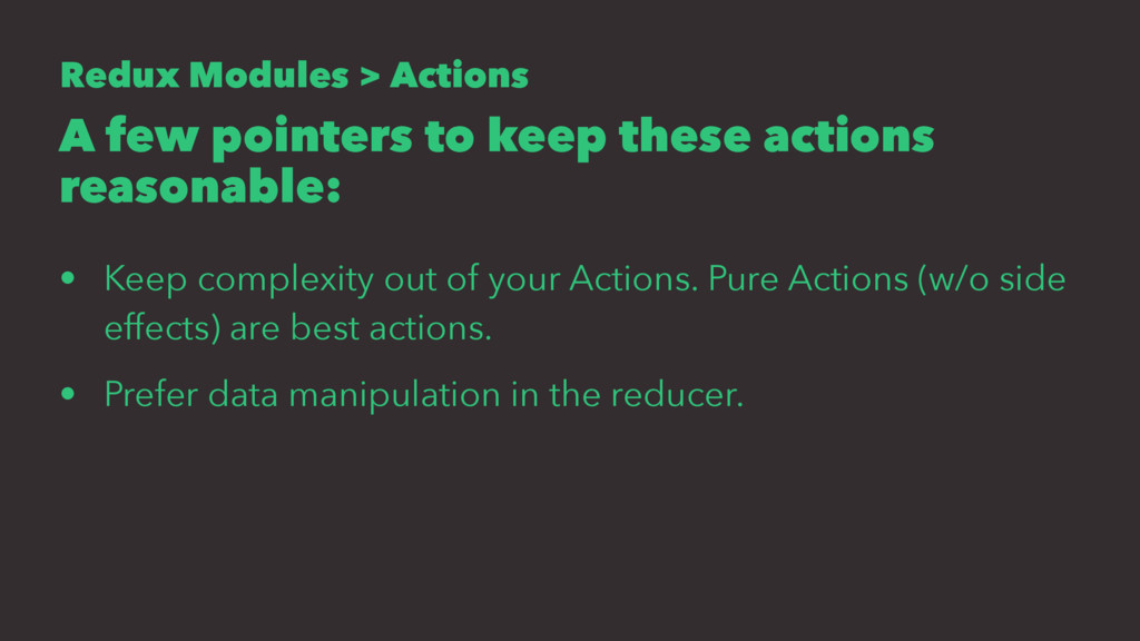 Redux Modules > Actions A few pointers to keep ...