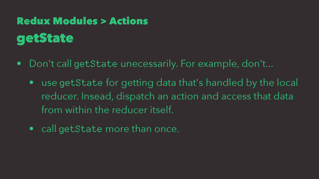 Redux Modules > Actions getState • Don't call g...