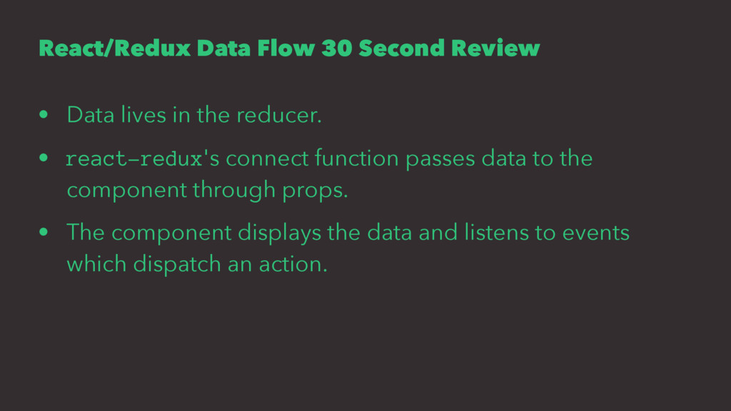 React/Redux Data Flow 30 Second Review • Data l...