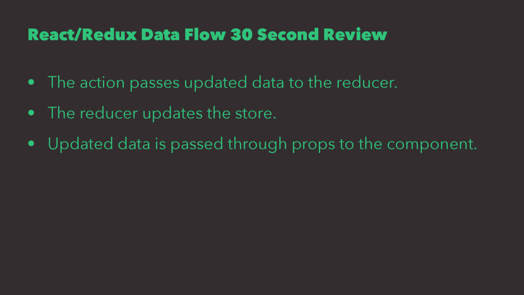 React/Redux Data Flow 30 Second Review • The ac...