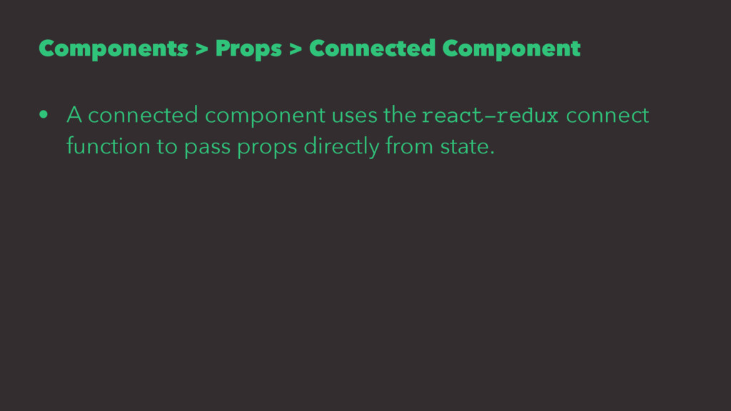 Components > Props > Connected Component • A co...