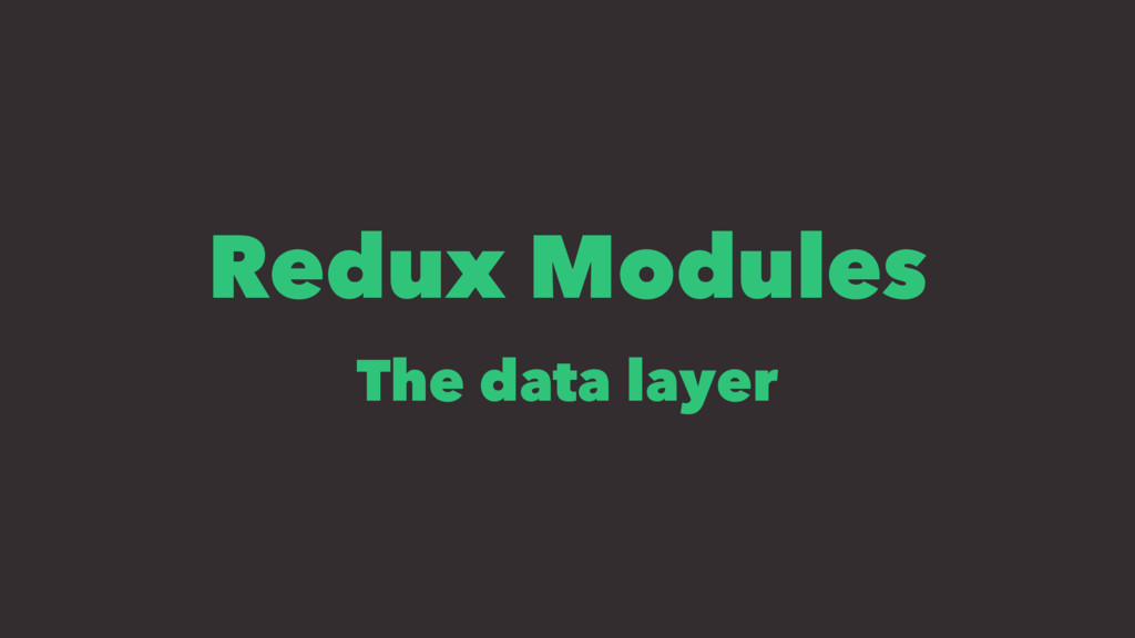 Redux Modules The data layer